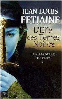 Les Chroniques des Elfes, Tome 2 : L'Elfe des Terres Noires de Jean-Louis Fetjaine ( 9 avril 2009 )