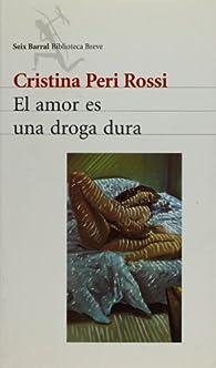 El amor es una droga dura par  Cristina Peri Rossi