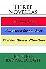 Three Novellas: Carmen's Roses, Blue Moon for Bombers, The Windflower Vibration by Jennifer Barraclough (2015-01-15) Paperback