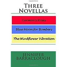 Three Novellas: Carmen's Roses, Blue Moon for Bombers, The Windflower Vibration by Jennifer Barraclough (2015-01-15)