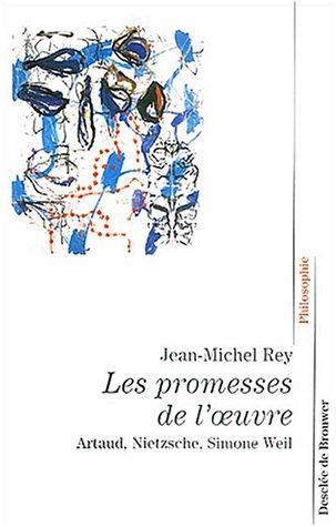 Les promesses de l'oeuvre : Artaud, Nietzsche, Simone Weil
