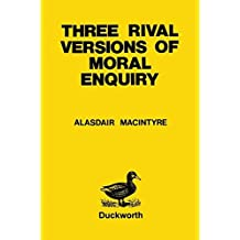 Three Rival Versions of Moral Enquiry: Encyclopaedia, Genealogy And Tradition