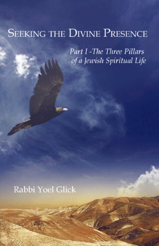 Seeking the Divine Presence: Three Pillars of a Jewish Spiritual Life Pt. 1