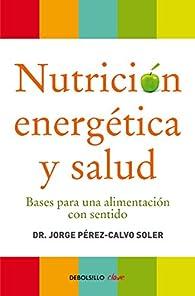 Nutrición energética y salud: Bases para una alimentación con sentido par Dr. Jorge Pérez-Calvo