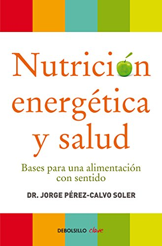 Nutrición energética y salud: Bases para una alimentación con sentido por Dr. Jorge Pérez-Calvo