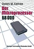 Der Mikroprozessor 68000: Anwendung und Fehlersuche - James Coffron