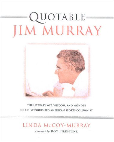 Quotable Jim Murray: The Literary Wit, Wisdom, and Wonder of a Distinguished American Sports Columnist (Potent Quotables) por Linda McCoy-Murray
