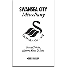 Swansea City Miscellany: Swans Trivia, History, Facts and Stats by Chris Carra (2015-12-01)