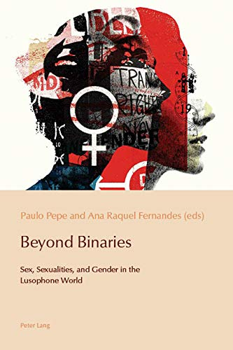 Beyond Binaries: Sex, Sexualities and Gender in the Lusophone World (Reconfiguring Identities in the Portuguese-Speaking World Book 11) (English Edition)