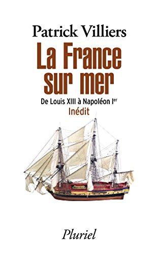 La France sur mer: De Louis XIII  Napolon Ier - Indit