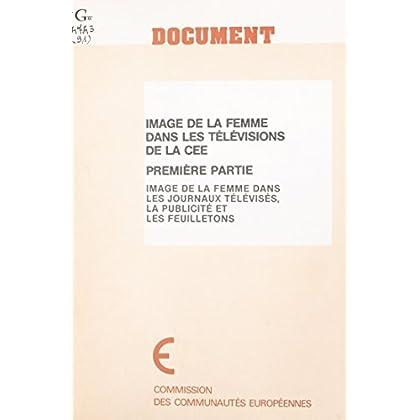 Image de la femme dans les télévisions de la CEE (1) : Image de la femme dans les journaux télévisés, la publicité et les feuilletons