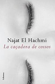 La caçadora de cossos par Najat El Hachmi