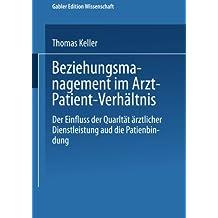 Beziehungsmanagement im Arzt-Patient-Verhältnis. Der Einfluss der Qualität ärztlicher Dienstleistung auf die Patientenbindung (Gabler Edition Wissenschaft)