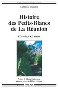 Histoire des Petits-Blancs de La Réunion  : Aux confins de l'oubli par Alexandre Bourquin