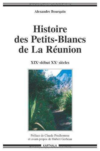 Histoire des Petits-Blancs de La Runion (XIXe-dbut XXe sicle) : Aux confins de l'oubli