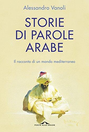 Storie di parole arabe: Il racconto di un mondo mediterraneo