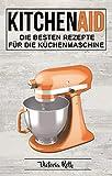 Kitchen Aid: Die besten Rezepte für die Küchenmaschine