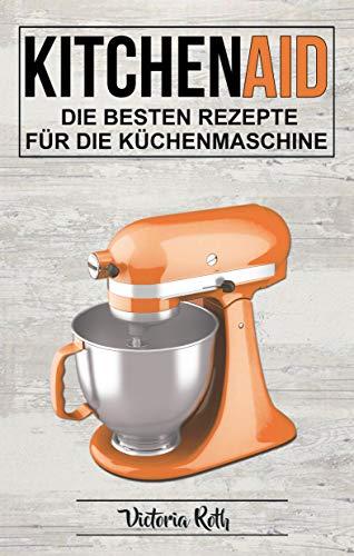 Kitchen Aid Die Besten Rezepte Fur Die Kuchenmaschine German