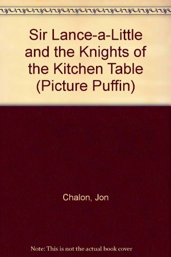 Sir Lance-a-Little and the Knights of the Kitchen Table