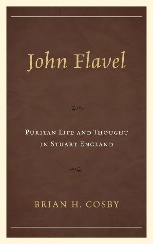 John Flavel: Puritan Life and Thought in Stuart England by Cosby, Brian H. (2013) Hardcover