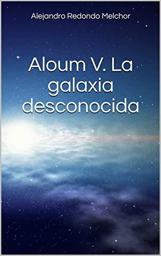 Aloum V. La galaxia desconocida