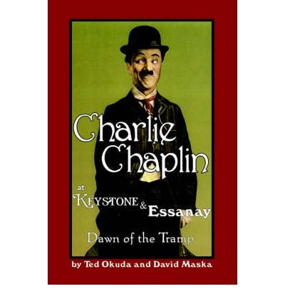 Charlie Chaplin at Keystone and Essanay: Dawn of the Tramp (Paperback) - Common