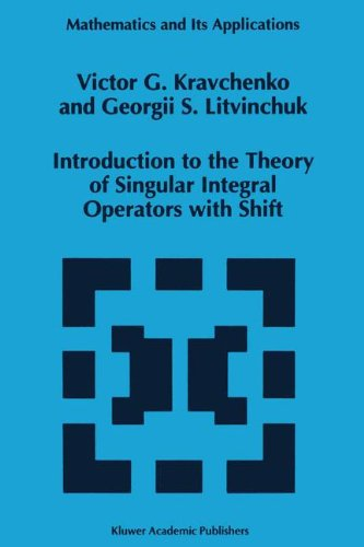 Introduction to the Theory of Singular Integral Operators with Shift (Mathematics and Its Applications (closed))