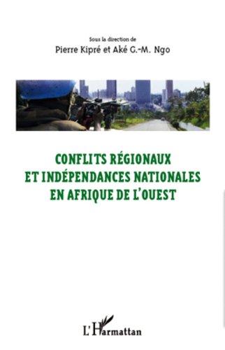 Livre gratuits Conflits régionaux et indépendances nationales en Afrique de l'Ouest epub, pdf