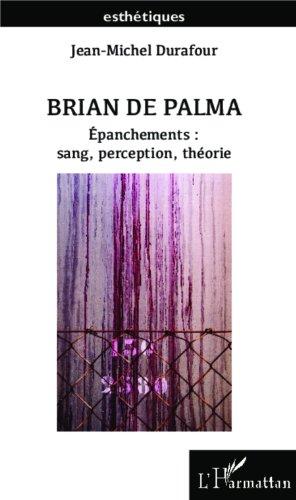 Brian De Palma: Epanchements : sang, perception, théorie (Esthétiques) par Jean-Michel Durafour