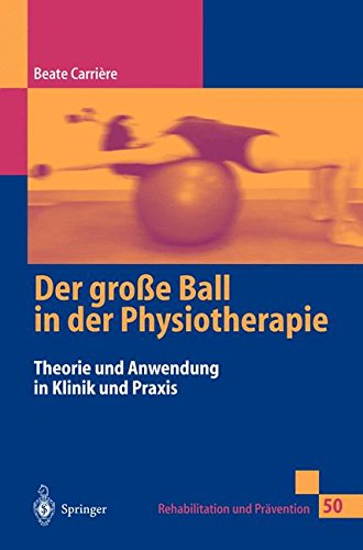 Der große Ball in der Physiotherapie: Theorie und Anwendung in Klinik und Praxis (Rehabilitation und Prävention, Band 50)