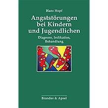 Angststörungen bei Kindern und Jugendlichen: Diagnose, Indikation, Behandlung (Schriften zur Psychotherapie und Psychoanalyse von Kindern und Jugendlichen)