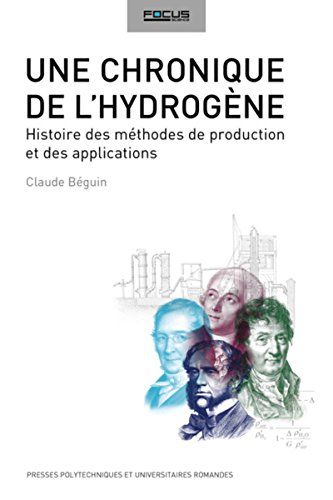 Descargar Libro Une chronique de l'hydrogène: Histoire des méthodes de production et des applications. de Claude Béguin