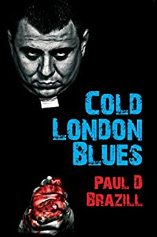Cold London Blues: Ealing Comedy meets Pulp Fiction and has a love child by [Brazill, Paul. D]