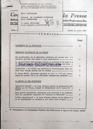 CORRESPONDANCE DE LA PRESSE (LA) du 26/04/1983 - SOMMAIRE - CALENDRIER DE LA PROFESSION - PROBLEMES D'ACTUALITE DE LA PRESSE - UNE INSTRUCTION DE LA DIRECTION GENERALE DES POSTES SUR LE TAXATION POSTALE DES MISES A JOUR PERIODIQUES - LE GOUVERNEMENT BRITANNIQUE RENONCE A ACCORDER A LA POLICE LE DROIT DE SAISIR DANS LE CADRE D'UNE ENQUETE DES DOCUMENTS CONFIDENTIELS APPARTENANT AUX JOURNALISTES - ETATS-UNIS - LE NOMBRE DES QUOTIDIENS D'INFORMATION BAISSE MAIS LEUR TIRAGE GLOBAL EST EN HAUSSE - M par Collectif