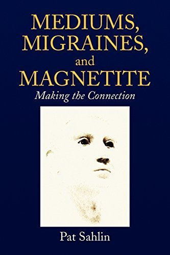 Mediums, Migraines, and Magnetite: Making the Connection by Sahlin, Pat (2008) Paperback
