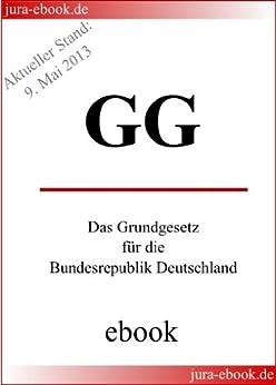 GG - Grundgesetz für die Bundesrepublik Deutschland - E-Book - Aktueller Stand: 9. Mai 2013 von [Deutscher Verfassungsgesetzgeber]