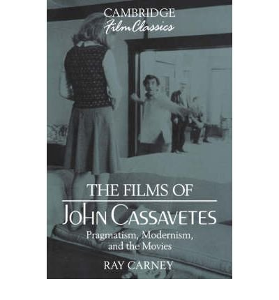 [(The Films of John Cassavetes: Pragmatism, Modernism, and the Movies )] [Author: Ray Carney] [Nov-2005]