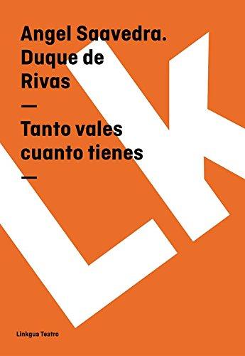 Tanto vales cuanto tienes (Teatro) por Angel Saavedra. Duque de Rivas