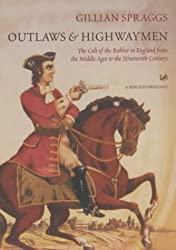 Outlaws And Highwaymen: The Cult of the Robber in England from the Middle Ages to the Nineteenth Century (Pimlico)