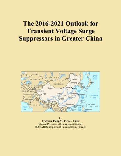 The 2016-2021 Outlook for Transient Voltage Surge Suppressors in Greater China - Transient Voltage Surge Suppressor