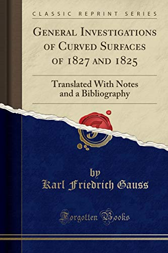 General Investigations of Curved Surfaces of 1827 and 1825: Translated With Notes and a Bibliography (Classic Reprint) por Karl Friedrich Gauss
