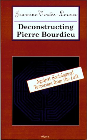 Deconstructing Pierre Bourdieu: Against Sociological Terrorism From the Left