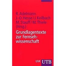 Grundlagentexte zur Fernsehwissenschaft: Theorie, Geschichte, Analyse (Uni-Taschenbücher S)