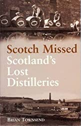 Scotch Missed: The Lost Distilleries of Scotland by Brian Townsend (2000-07-25)