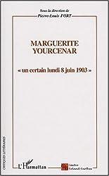 Marguerite Yourcenar : Un certain lundi 8 juin 1903