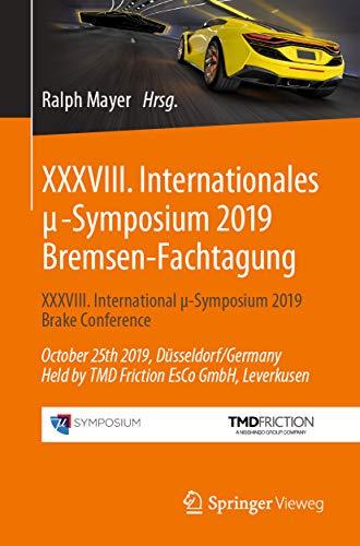 XXXVIII. Internationales μ-Symposium 2019 Bremsen-Fachtagung: XXXVIII. International μ-Symposium 2019 Brake Conference    October 25th 2019, Düsseldorf/Germany ... EsCo GmbH, Leverkusen (Proceedings)