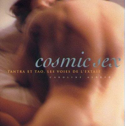 Cosmic sex. Tantra et tao, les voies de l'extase
