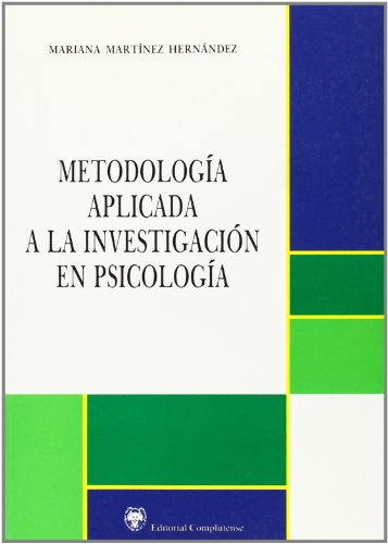 Metodologia aplicada a la investigacion en psicologia / Methodology applied to research in psychology par MARIANA MARTINEZ HERNANDEZ