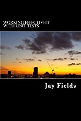 Working Effectively with Unit Tests by Jay Fields (2014-12-09)