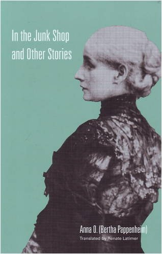In the Junk Shop and Other Stories by Bertha Pappenheim (Anna O.) (2008-11-30)